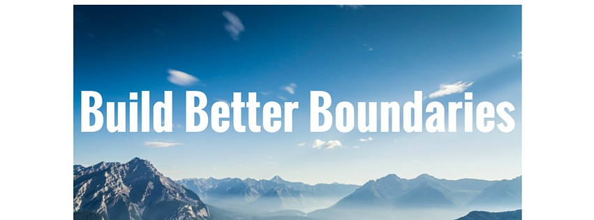 Learn To Build Better Boundaries Now!
